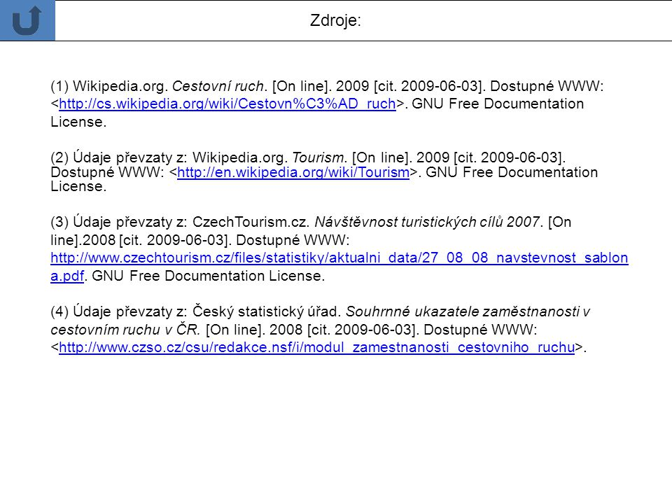 Zdroje: (1) Wikipedia.org. Cestovní ruch. [On line]. 2009 [cit. 2009-06-03]. Dostupné WWW: